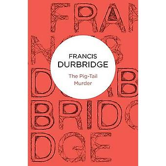 The Pigtail Murder by Durbridge & Francis
