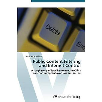 Public Content Filtering and Internet Control by Adelhardt Thorsten