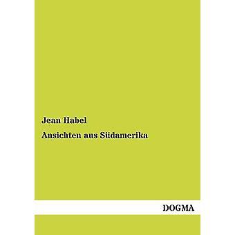 Ansichten Aus Sudamerika by Habel & Jean