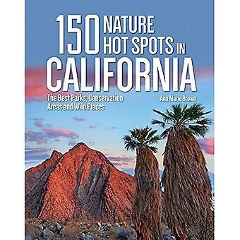 150 Nature Hot Spots in California: The Best Parks,� Conservation Areas and Wild Places