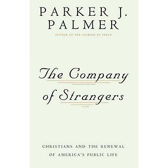 Company of Strangers - Christians and Renewal of America's Public Life