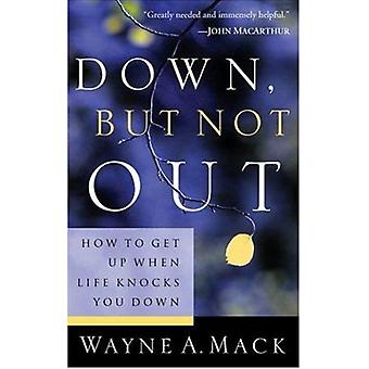 Down - But Not Out - How to Get Up When Life Knocks You Down by Wayne