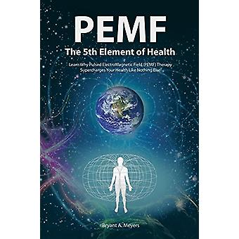 PEMF - The Fifth Element of Health - Learn Why Pulsed Electromagnetic