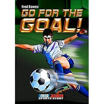 Go for the Goal! by Fred Bowen - 9781561456321 Book