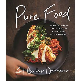 Pure Food - A Chef's Handbook for Eating Clean - with Healthy - Delici