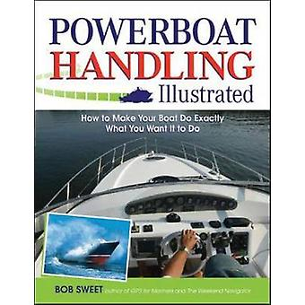 Powerboat Handling Illustrated by Robert J. Sweet