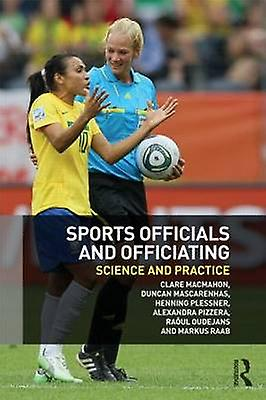 Sports Officials and Officiating  Science and Practice by MacMahon & Clare