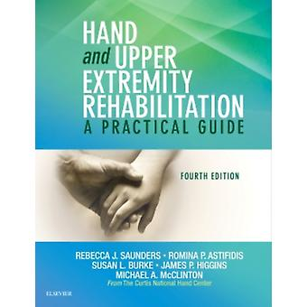 Hand & Upper Extremity Rehabilitation by Saunders Rebecca Burke Susan L. Higgins James McClinton Michael A. Astifidis Romina