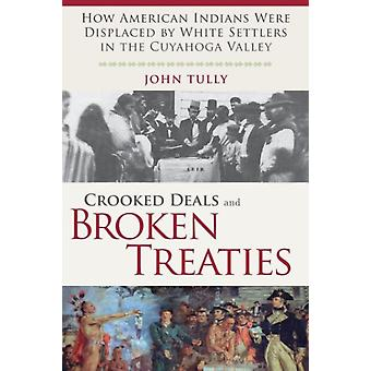 Crooked Deals and Broken Treaties: How American Indians Were Displaced by White Settlers in the Cuyahoga Valley (Paperback) by Tully John
