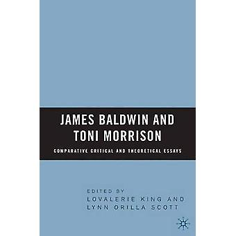James Baldwin and Toni Morrison Comparative Critical and Theoretical Essays by Lovalerie King & L. Scott