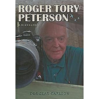 Roger Tory Peterson - une biographie de Douglas Carlson - 9780292716803 B