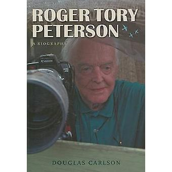 Roger Tory Peterson - A Biography by Douglas Carlson - 9780292716803 B