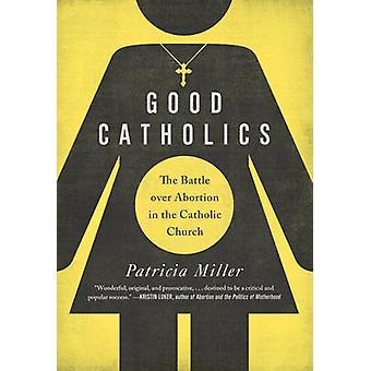Bons católicos - a batalha sobre aborto na Igreja Católica por Pa