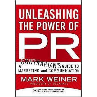 Entfesselung der Macht der PR - ein Contrarian Leitfaden für Marketing und Com