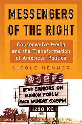 Messengers of the Right - Conservative Media and the Transformation of