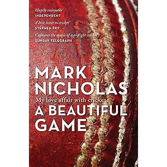 A Beautiful Game - My love affair with cricket by Mark Nicholas - 9781