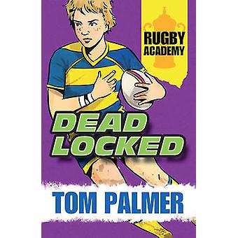 Rugby Academy - Deadlocked by Tom Palmer - David Shephard - 9781781123
