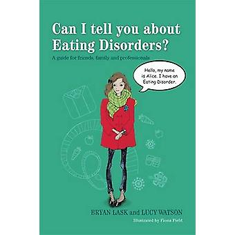 Can I Tell You About Eating Disorders? - A Guide for Friends - Family