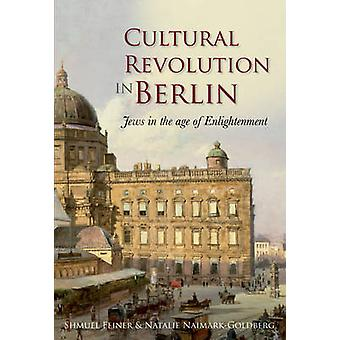 Cultural Revolution in Berlin - Jews in the Age of Enlightenment by Sh