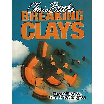 Breaking Clays - Target Tactics - Tips and Techniques by Chris Batha -