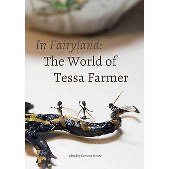 In Fairyland - The World of Tessa Farmer by Catriona McAra - 978190722