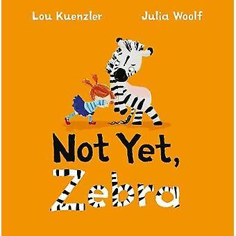 Not Yet Zebra by Lou Kuenzler - 9780571329762 Book