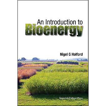 An Introduction to Bioenergy by Nigel G. Halford - 9781783266241 Book