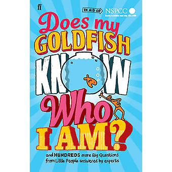 Does My Goldfish Know Who I am? - And Hundreds More Big Questions from