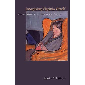 Imagining Virginia Woolf - An Experiment in Critical Biography by Mari