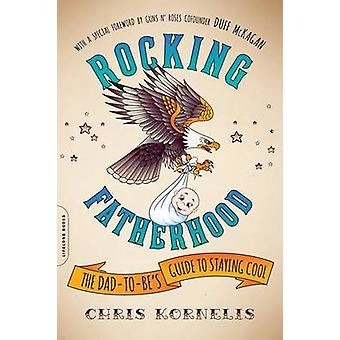 Rocking Fatherhood - The Dad-to-Be's Guide to Staying Cool by Chris Ko