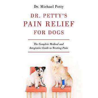 Dr. Petty's Pain Relief for Dogs - The Complete Medical and Integrativ