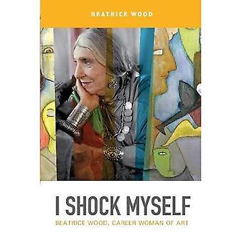 I Shock Myself: Beatrice Wood, Career Woman of Art