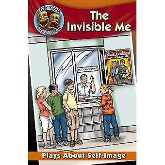 The Invisible Me: Plays about Self-Image (Get Into Character)