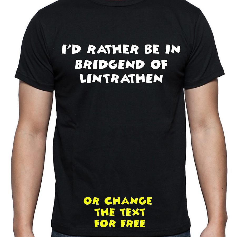 I'd Rather Be In Bridgend of lintrathen Black Hand Printed T shirt