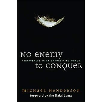 No Enemy to Conquer: Forgiveness in an Unforgiving World
