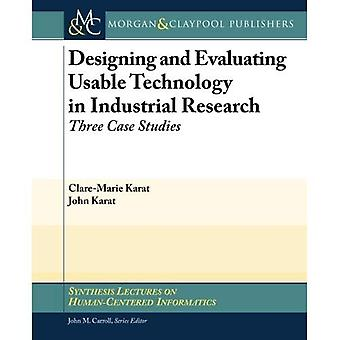 Designing and Evaluating Usable Technology in Industrial Research: Three Case Studies (Synth...