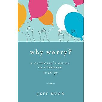 Why Worry?: A Catholic's Guide for Learning to Let Go