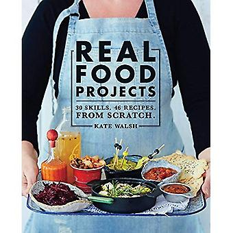 Real Food Projects: 30 Skills. 46 recipes. From scratch