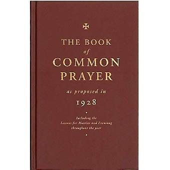 The Book of Common Prayer: as proposed in 1928 (including the Lessons for Matins and Evensong throughout the year): As Amended in 1928