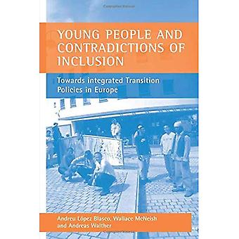 Young People and Contradictions of Inclusion : Towards Integrated Transition Policies in Europe
