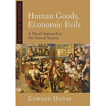 Human Goods, Economic Evils: A Moral Approach to the Dismal Science (Culture of Enterprise)