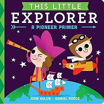 This Little Explorer: A Pioneer Primer [Board Book]