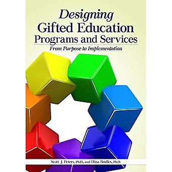 Designing Gifted Education Programs and Services: From� Purpose to Implementation
