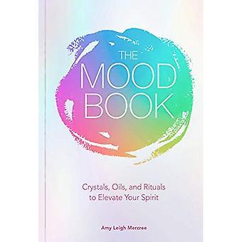 Le livre de l'humeur: Cristaux, huiles et rituels pour élever votre esprit