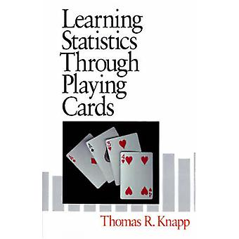 Learning Statistics Through Playing Cards by Knapp & Thomas R.