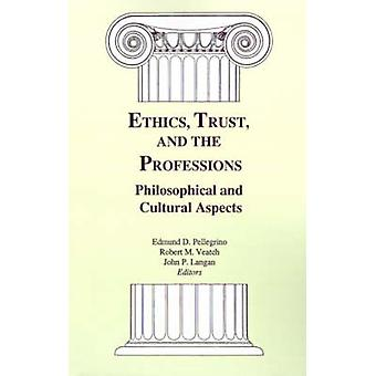 Ethics Trust and the Professions Philosophical and Cultural Aspects by Pellegrino & Edmund D. & M.D.