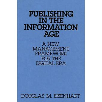 Publishing in the Information Age A New Management Framework for the Digital Era by Eisenhart & Douglas M.