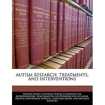 Autism Research Treatments And Interventions by United States Congress Senate Committee