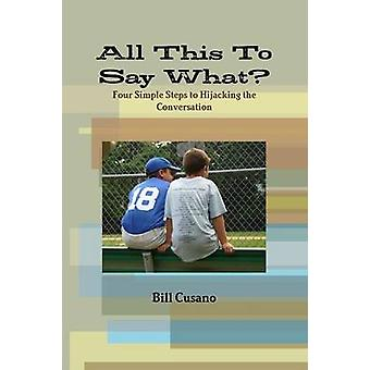 All This To Say What by Cusano & Bill