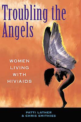 Troubling The Angels  femmes Living With Hivaids by Lather & Patricia A